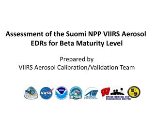 Assessment of the  Suomi  NPP VIIRS Aerosol  EDRs for Beta Maturity Level Prepared by VIIRS Aerosol Calibration/Validat