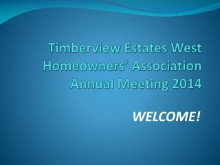 Timberview Estates West Homeowners� Association  Annual Meeting  2014