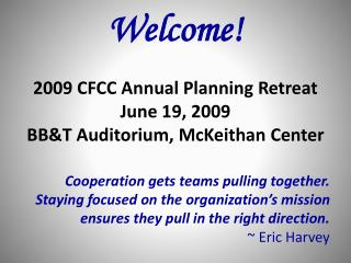 Welcome! 2009 CFCC Annual Planning Retreat June 19, 2009 BB&T Auditorium,  McKeithan  Center