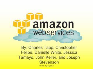 By: Charles  Tapp , Christopher Felipe, Danielle White, Jessica Tamayo, John Keller, and Joseph Stevenson