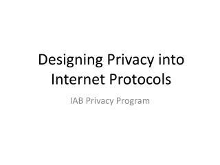 Designing Privacy into Internet Protocols