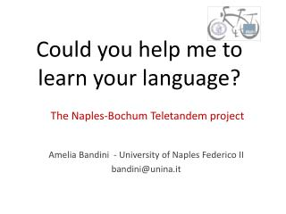 C ould you  help me to  learn your language ?