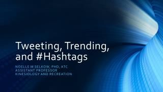 Tweeting, Trending, and # Hashtags