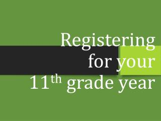 Registering  for your  11 th  grade year