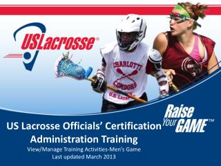 US Lacrosse Officials' Certification Administration Training  View/Manage Training Activities-Men's Game Last updated M