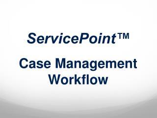 ServicePoint™ Case Management Workflow