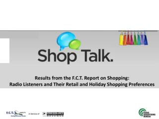 Results from the F.C.T. Report on Shopping: Radio Listeners and Their Retail and Holiday Shopping Preferences