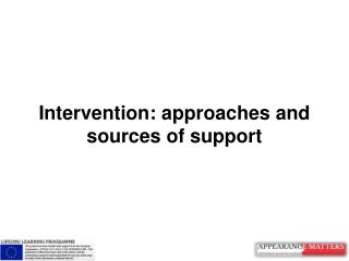 Intervention: approaches and sources of support