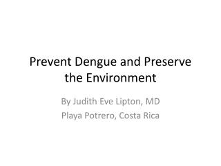 Prevent Dengue and Preserve the Environment