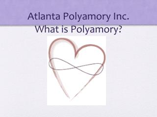 Atlanta Polyamory Inc.                     What is Polyamory ?