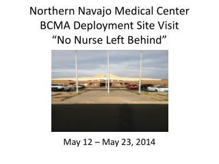 "Northern Navajo Medical Center  BCMA Deployment  Site  Visit ""No Nurse Left Behind"""