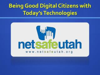Being Good Digital Citizens with Today's Technologies