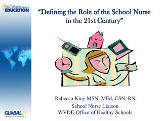 Rebecca King MSN, MEd, CSN, RN School Nurse Liaison WVDE-Office of Healthy Schools