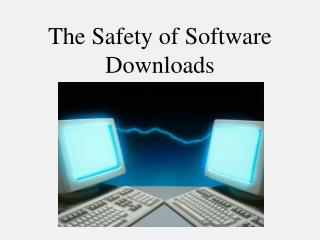 The Safety of Software Downloads
