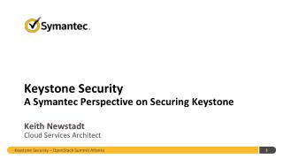 Keystone Security A Symantec Perspective on Securing Keystone