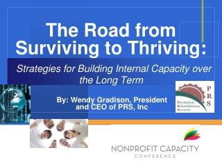 The Road from Surviving to  Thriving: Strategies for Building Internal Capacity over the Long Term