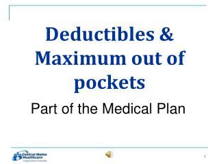 Deductibles & Maximum out of pockets