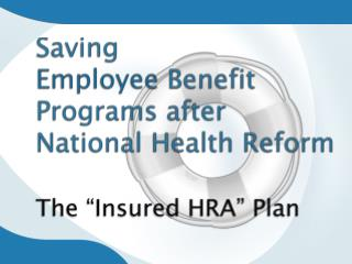 "Saving  Employee Benefit  Programs after National Health Reform The ""Insured HRA"" Plan"