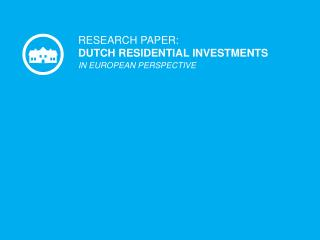 RESEARCH PAPER: DUTCH RESIDENTIAL INVESTMENTS  IN EUROPEAN PERSPECTIVE