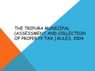 THE TRIPURA MUNICIPAL (ASSESSMENT AND COLLECTION OF PROPERTY TAX ) RULES, 2004
