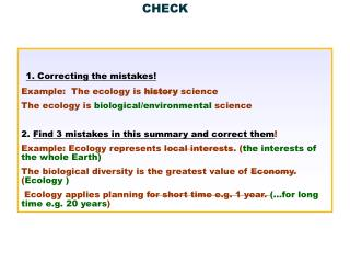 1.  Correcting the mistakes ! Example :  The  ecology  is  history science The  ecology  is  biological / environmental