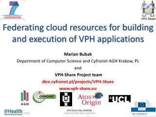 Federating cloud resources for building  and execution  of  VPH  applications Marian Bubak Department of Computer Scien