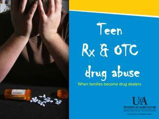 Teen  Rx & OTC  drug abuse