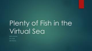 Plenty of Fish in the Virtual  S ea