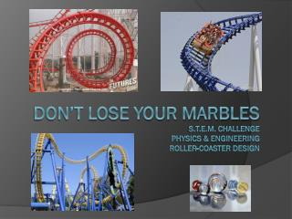 Don�t lose your marbles S.T.E.M. Challenge physics & engineering Roller-coaster design