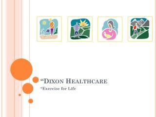 """""""Dixon Healthcare"""