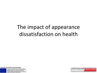 The impact of  appearance dissatisfaction  on health