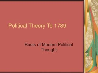 Introduction: Political Philosophy to 1789