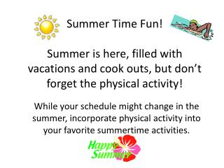 Summer Time Fun! Summer is here, filled with vacations and cook outs, but don't forget the physical activity!