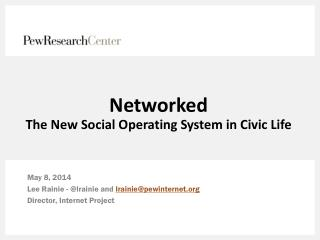 Networked The  New Social Operating  System in Civic Life