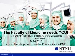 The Faculty of Medicine needs YOU! -How and why the Faculty of Medicine works with science communication 04.04.2013