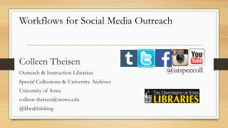 Colleen  Theisen Outreach & Instruction Librarian Special Collections & University Archives University of Iowa colleen-
