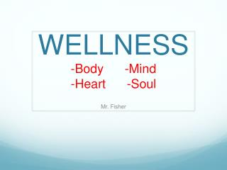 WELLNESS -Body      -Mind - H eart       -Soul