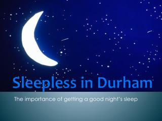 Sleepless in Durham