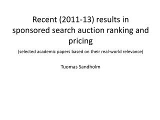 R ecent (2011-13) results in  sponsored search auction ranking and pricing (selected academic papers based on their rea