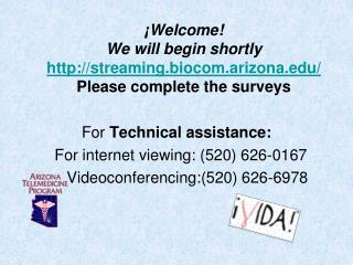¡Welcome !  We will begin shortly http://streaming.biocom.arizona.edu/ Please complete the surveys