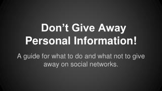 Don't Give Away Personal Information!