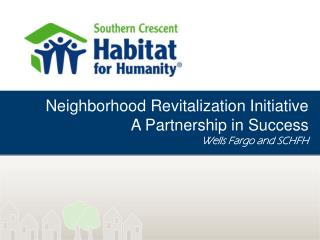 Neighborhood Revitalization Initiative A Partnership in Success Wells Fargo and SCHFH