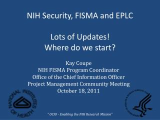 NIH Security, FISMA and EPLC  Lots of Updates!  Where do we start?