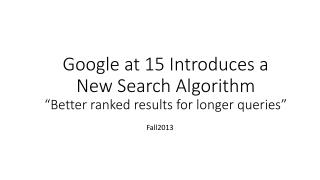 Google at 15 Introduces a New Search Algorithm �Better ranked results for longer queries�