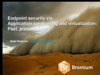 Endpoint security via Application sandboxing and virtualization: Past, present, future