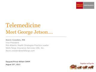 Telemedicine Meet George  Jetson ….