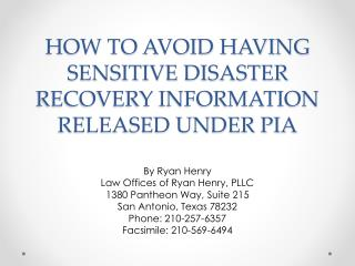 HOW TO AVOID HAVING  SENSITIVE DISASTER RECOVERY INFORMATION RELEASED UNDER PIA