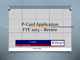 P-Card Application  FYE 2013 – Review