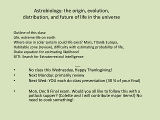 Astrobiology: the origin, evolution,  distribution, and future of life in the universe