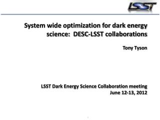 System wide optimization for dark energy    science:  DESC-LSST collaborations  Tony Tyson LSST Dark Energy Science Col
